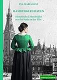 Hamburger Frauen: Historische Lebensbilder aus der Stadt an der Elbe - Eva-Maria Bast