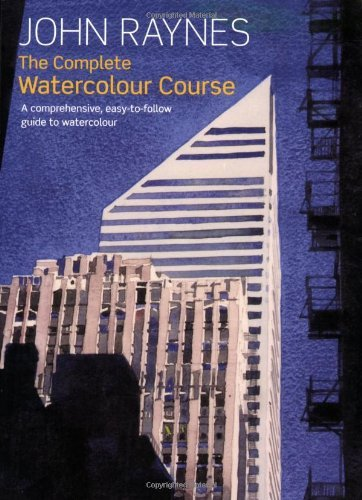 By John Raynes The Complete Watercolour Course: A Comprehensive, Easy-to-follow Guide to Watercolour [Paperback]