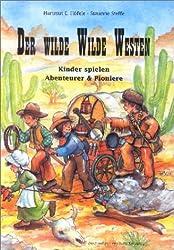 Der wilde Wilde Westen: Kinder spielen Abenteurer und Pioniere