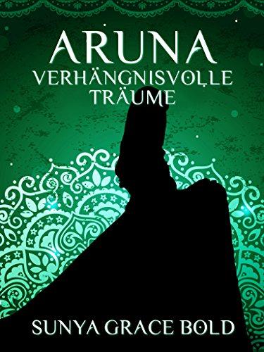 Verhängnisvolle Träume (ARUNA) von [Bold, Sunya Grace]