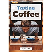 Tasting Coffee: Coffee Cupping Techniques to Unleash the Bean! (I Know Coffee, Band 7)