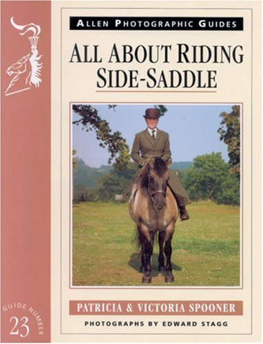 All About Riding Side-saddle (Allen Photographic Guides) por Patricia Spooner