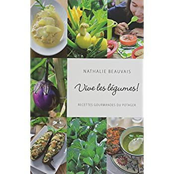 Vive les Legumes ! Recettes Gourmandes du Potager