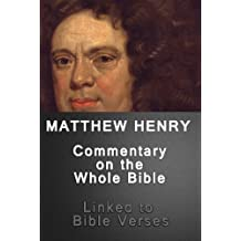 Matthew Henry's Commentary on the Whole Bible (Linked to Bible Verses) (English Edition)