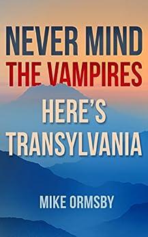 Never Mind the Vampires, Here's Transylvania (English Edition)