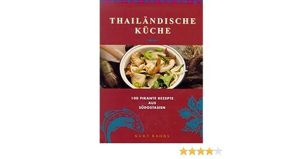 Thailändische Küche. 100 pikante Rezepte aus Südostasien: Amazon.de ...