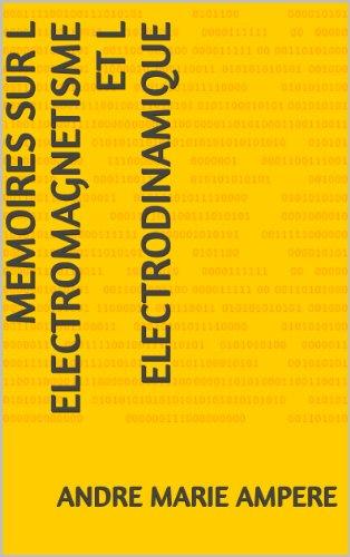 MEMOIRES SUR L ELECTROMAGNETISME ET L ELECTRODINAMIQUE par ANDRE MARIE AMPERE