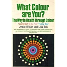 What Colour are You?: Way to Health Through Colour by Annie Wilson (1987-03-26)