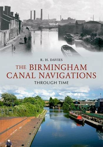 The Birmingham Canal Navigations Through Time: Written by R. H. Davies, 2010 Edition, Publisher: Amberley Publishing [Paperback]