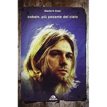 Cobain. Più Pesante Del Cielo