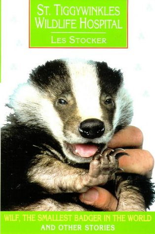 St. Tiggywinkles Wildlife Hospital : Wilf, the smallest badger and other stories.