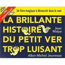 La Brillante Histoire du petit ver trop luisant : Un livre magique à découvrir dans le noir (Livre phosphorescent)