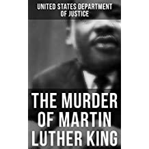 The Murder of Martin Luther King: The Official Investigation and the Conspiracy Theory: Alternative Version of the Memphis Assassination - Official Government ... & Material Evidence (English Edition)