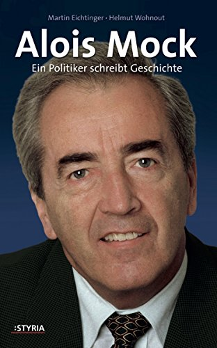 Alois Mock: Ein Politiker schreibt Geschichte