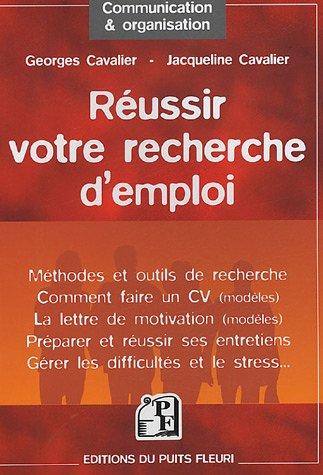 Réussir votre recherche d'emploi: Méthodes et outils de recherche - Comment faire un CV (modèles) - La lettre de motivation (modèles) - Préparer et ... - Gérer les difficultés et le stress...