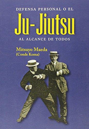 Defensa personal o el Ju-Jiutsu al alacance de todos (Artes Marciales)