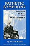 Pathetic Symphony: Biographical Novel About Tchaikovsky