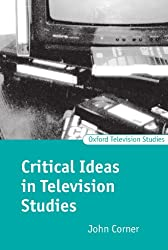 Critical Ideas in Television Studies (Oxford Television Studies)