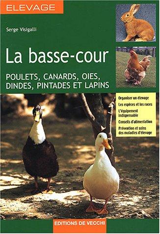 La basse-cour : Poulets, canards, oies, dindes, pintades et lapins par Serge Visigalli