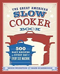 By Bruce Weinstein ; Mark Scarbrough ( Author ) [ Great American Slow Cooker Book: 500 Easy Recipes for Every Day and Every Size Machine By Jan-2014 Paperback