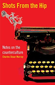 Shots From the Hip: Notes from the counterculture by [Murray, Charles Shaar]