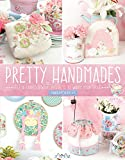 Pretty Handmades: Felt and Fabric Sewing Projects to Warm Your Heart