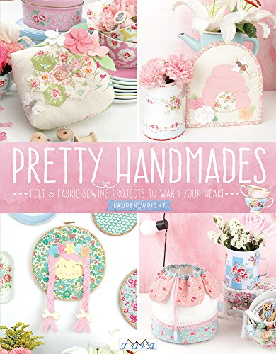 Pretty Handmades: Felt & Fabric Sewing Projects to Warm Your Heart por Lauren Wright