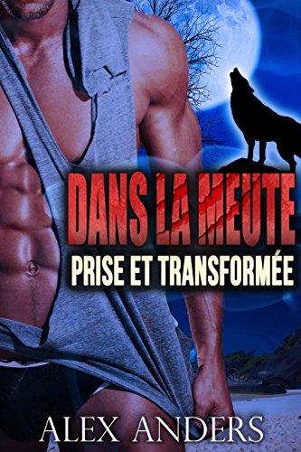 Prise et Transformée (Romance métamorphe, paranormal, belles femmes bien en chair) (Dans la meute t. 2)