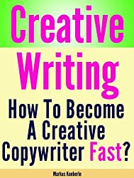 Creative Writing - How To Become Fast A Creative Copywriter (English Edition)
