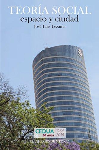 Teoría social, espacio y ciudad por José Luis Lezama