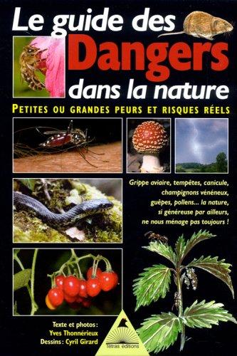 Le guide des Dangers dans la nature : Petites ou grandes peurs et risques rels