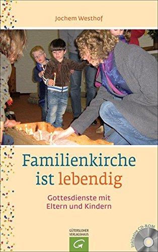 Familienkirche ist lebendig: Gottesdienste mit Eltern und Kindern. Mit CD-ROM