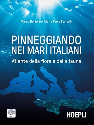 Pinneggiando nei mari italiani: Atlante della flora e della fauna di Marco Bertolino