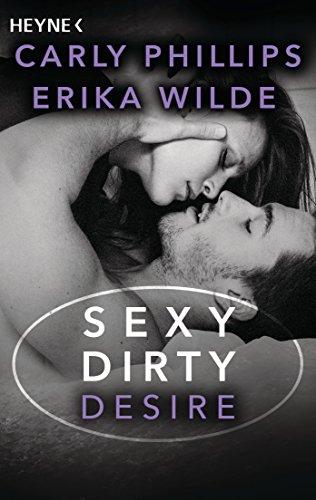 Sexy Dirty Desire: Roman (Sexy-Dirty-Reihe 3) von [Phillips, Carly, Wilde, Erika]