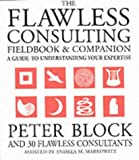The Flawless Consulting Fieldbook and Companion: A Guide to Understanding Your Expertise (Business)