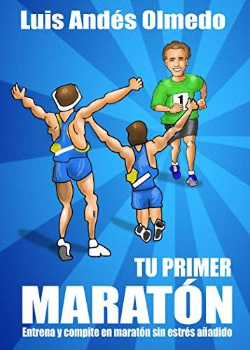 Tu primer maratón: Entrena y compite en maratón sin estrés añadido por Luis Andés Olmedo