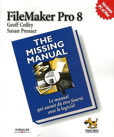 FileMarker Pro 8 : The Missing Manual par Geoff Coffey