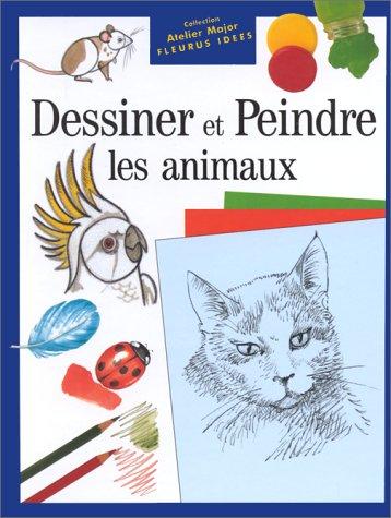 DESSINER ET PEINDRE LES ANIMAUX. 3ème édition