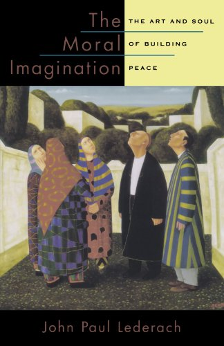 The Moral Imagination: The Art and Soul of Building Peace por John Paul Lederach