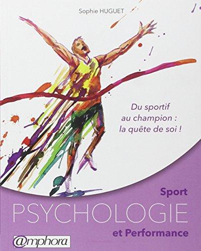 Sport - Psychologie et performance - Du sportif au champion : la quête de soi par Sophie HUGUET