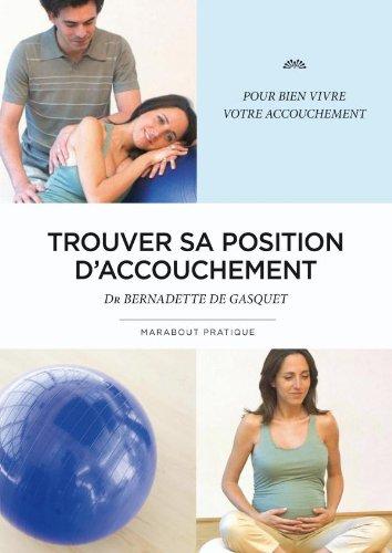 Trouver sa position d'accouchement par Bernadette De Gasquet