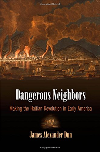 dangerous-neighbors-making-the-haitian-revolution-in-early-america-early-american-studies