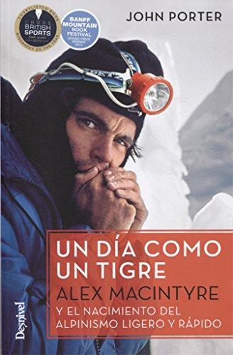 Un día como un tigre. Alex Macintyre y el nacimiento del alpinismo ligero y rápido por John Porter