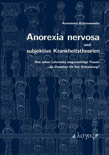 Anorexia nervosa und subjektive Krankheitstheorien: Was sehen (ehemals) magersüchtige Frauen als Ursachen für ihre Erkrankung?