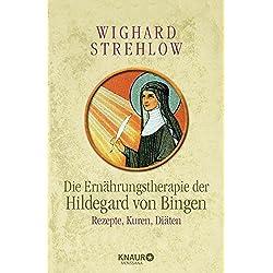 Die Ernährungstherapie der Hildegard von Bingen: Rezepte, Kuren und Diäten