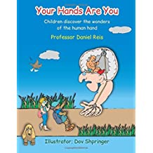 Your Hands Are You: Children discover the wonders of the human hand by Prof Daniel Reis (2016-02-07)