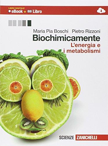 Biochimicamente. L'energia e i metabolismi. Per le Scuole superiori. Con e-book. Con espansione online