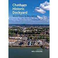 Chatham Historic Dockyard: World Power to Resurgence