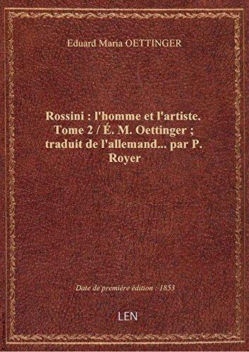 rossini-lhomme-et-lartiste-tome-2-e-m-oettinger-traduit-de-lallemand-par-p-royer