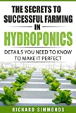 The Secrets to Successful Farming in Hydroponics: Details You Need To Know to Make it Perfect